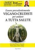 Essere Prevalentemente Vegano-Crudisti per Andare a tutta Salute 13
